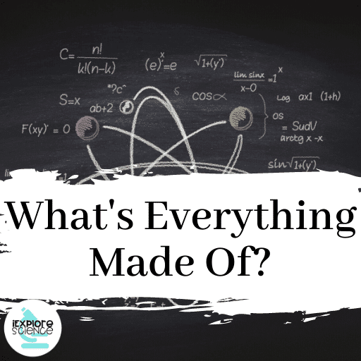 What Is Everything Made Of?
