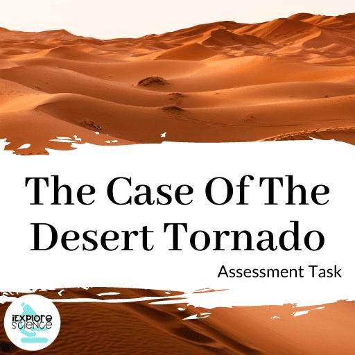 The Case of The Desert Tornado (Assessment Task)