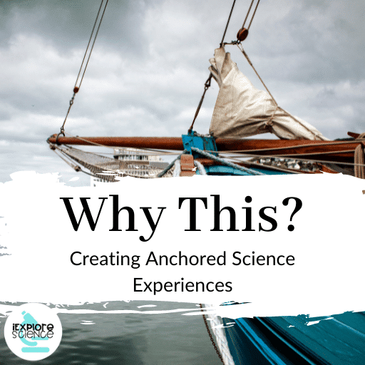 Why This?: Creating Anchored Science Experiences
