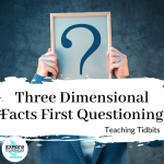 Three Dimensional Facts First Questioning