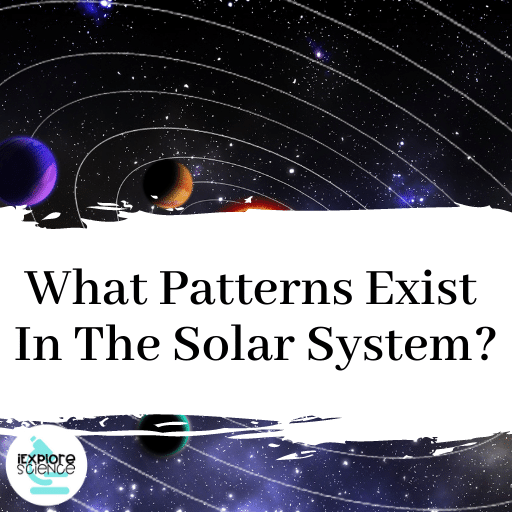 What Patterns Exist In Our Solar System?